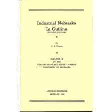 "Condra, G. E., 1953. Industrial Nebraska in Outline (Revised) (CB-35): 90 pp., size 6"" x 9"". Description: This bulletin outlines the resource and industrial activities of Nebraska. It is based on the author's investigations and data received from chambers"