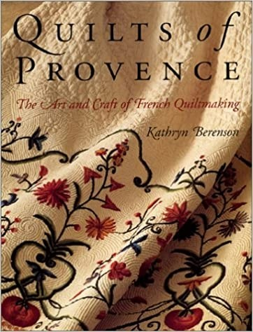 Quilts of Provence, The Art and Craft of French Quiltmaking
