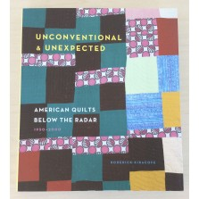 Unconventional and Unexpected American Quilts Below The Radar 1950-2000
