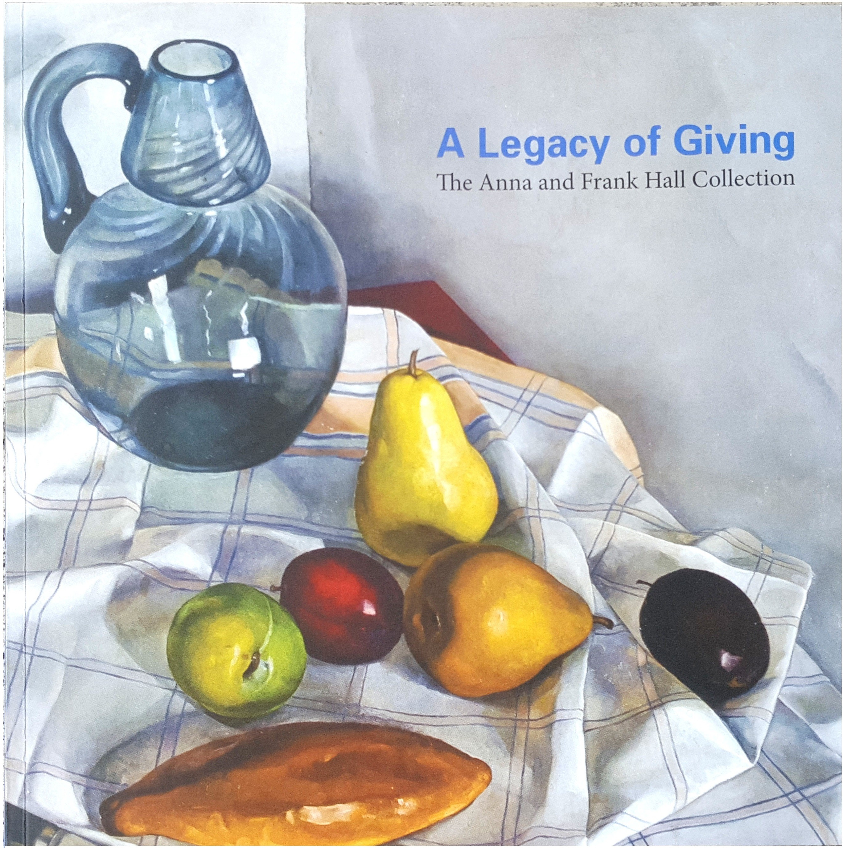 A Legacy of Giving: The Anna and Frank Hall Collection