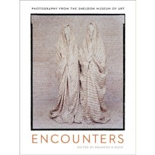 Encounters: Photography from the Sheldon Museum of Art